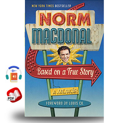 Based on a True Story: A Memoir by Norm Macdonald