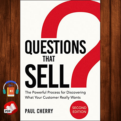 Questions That Sell: The Powerful Process for Discovering What Your Customer Really Wants