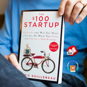 The $100 Startup: Reinvent the Way You Make a Living, Do What You Love