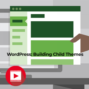 WordPress: Building Child Themes Video Tutorials