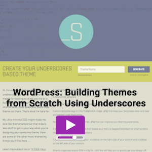 WordPress: Building Themes from Scratch Using Underscores