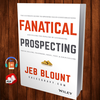 Fanatical Prospecting: The Ultimate Guide to Opening Sales Conversations and Filling the Pipeline