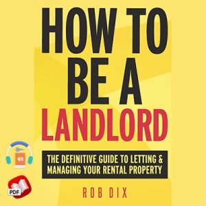 How To Be A Landlord: The Definitive Guide to Letting and Managing Your Rental Property