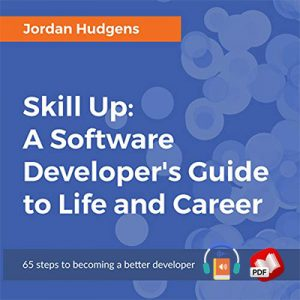 Skill Up: A Software Developer's Guide to Life and Career: 65 steps to becoming a better developer