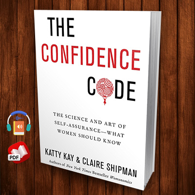 The Confidence Code: The Science and Art of Self-Assurance