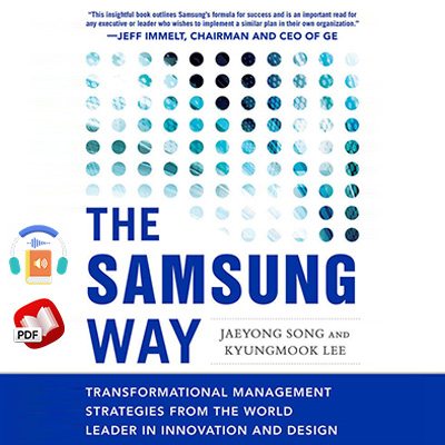 The Samsung Way: Transformational Management Strategies from the World Leader in Innovation and Design