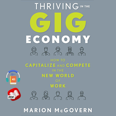 Thriving in the Gig Economy: How to Capitalize and Compete in the New World of Work