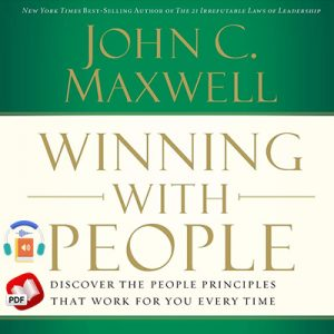 Winning with People: Discover the People Principles that Work for You Every Time