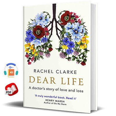 Dear Life: A Doctor's Story of Love, Loss and Consolation