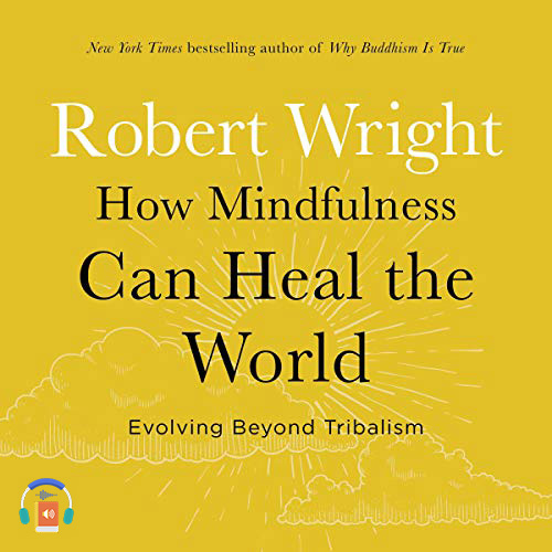 How Mindfulness Can Heal the World: Evolving Beyond Tribalism