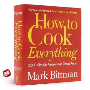 How to Cook Everything: 2000 Simple Recipes for Great Food