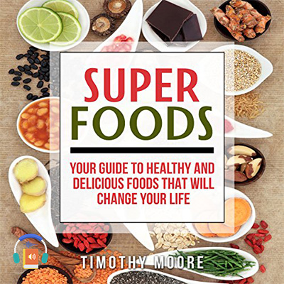 Superfoods: Your Guide to Healthy and Delicious Foods That Will Change Your Life