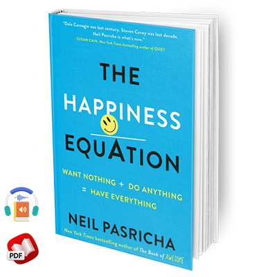 The Happiness Equation: Want Nothing + Do Anything=Have Everything