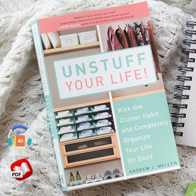 Unstuff Your Life! Kick the Clutter Habit and Completely Organize Your Life for Good