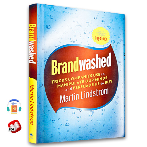 Brandwashed: Tricks Companies Use to Manipulate Our Minds and Persuade Us to Buy