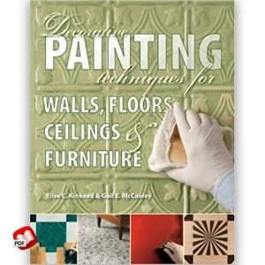 Decorative Painting Techniques for Walls, Floors, Ceilings and Furniture
