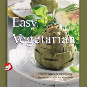 Easy Vegetarian: Uncomplicated and Sophisticated Vegetarian Recipes for All Seasons