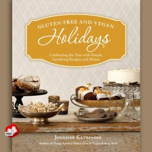 Gluten-Free and Vegan Holidays: Celebrating the Year with Simple, Satisfying Recipes and Menus
