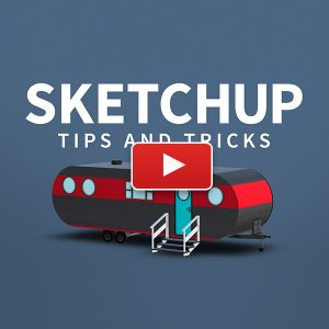 SketchUp: Tips & Tricks