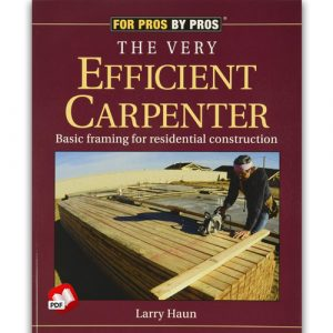 The Very Efficient Carpenter: Basic Framing for Residential Construction