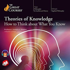 Theories of Knowledge: How to Think About What You Know