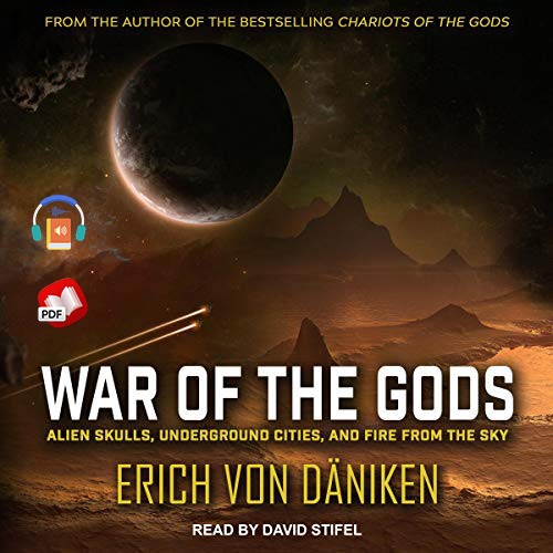 War of the Gods: Alien Skulls, Underground Cities, and Fire from the Sky