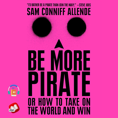 Be More Pirate: Or How to Take on the World and Win