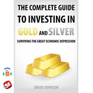 The Complete Guide To Investing In Gold And Silver