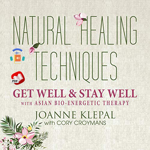 Natural Healing Techniques: Get Well & Stay Well With Asian Bio-Energetic Therapy
