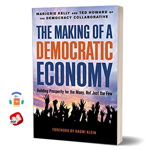 The Making of a Democratic Economy: How to Build Prosperity for the Many