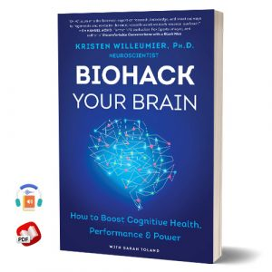 Biohack Your Brain: How to Boost Cognitive Health, Performance and Power