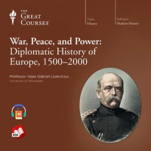 War Peace and Power: Diplomatic History of Europe 1500-2000