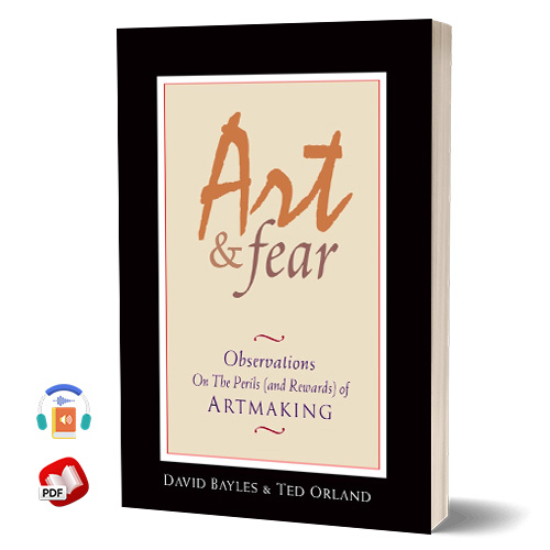 Art and Fear: Observations On the Perils (and Rewards) of Artmaking