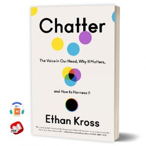 Chatter: The Voice in Our Head, Why It Matters, and How to Harness It