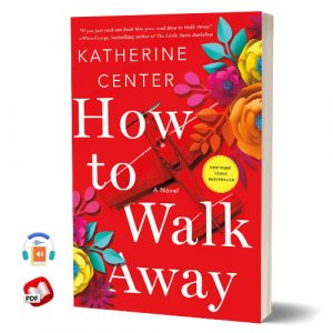 How to Walk Away: A Novel by Katherine Center