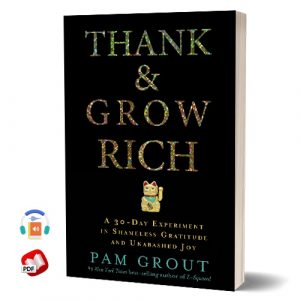 Thank and Grow Rich: A 30-Day Experiment in Shameless Gratitude and Unabashed Joy