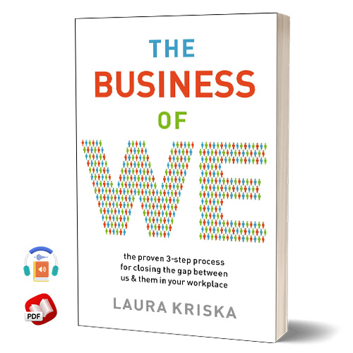 The Business of We: The Proven Three-Step Process for Closing the Gap Between Us