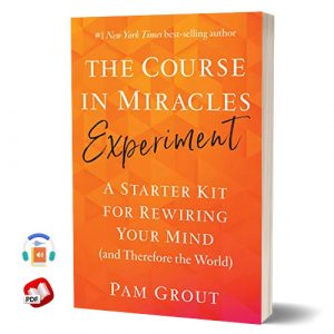 The Course in Miracles Experiment: A Starter Kit for Rewiring Your Mind