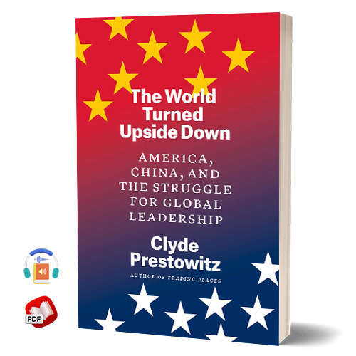 The World Turned Upside Down by Clyde Prestowitz