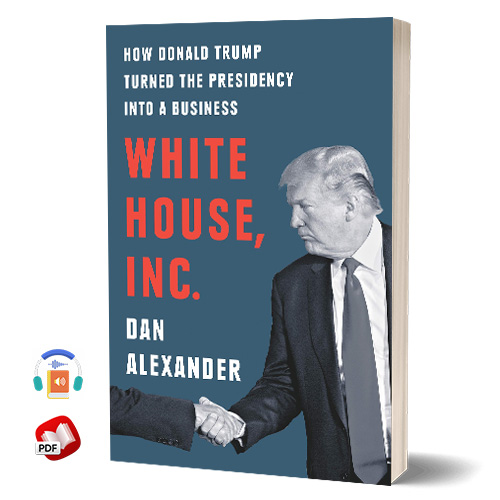 White House, Inc: How Donald Trump Turned the Presidency into a Business