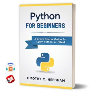 Python: For Beginners: A Crash Course Guide To Learn Python in 1 Week