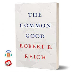 The Common Good by Robert Reich
