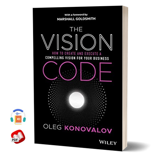 The Vision Code: How to Create and Execute a Compelling Vision for your Business