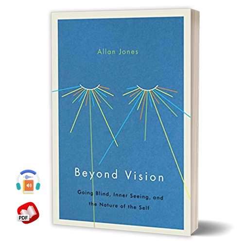 Beyond Vision: Going Blind, Inner Seeing, and the Nature of the Self
